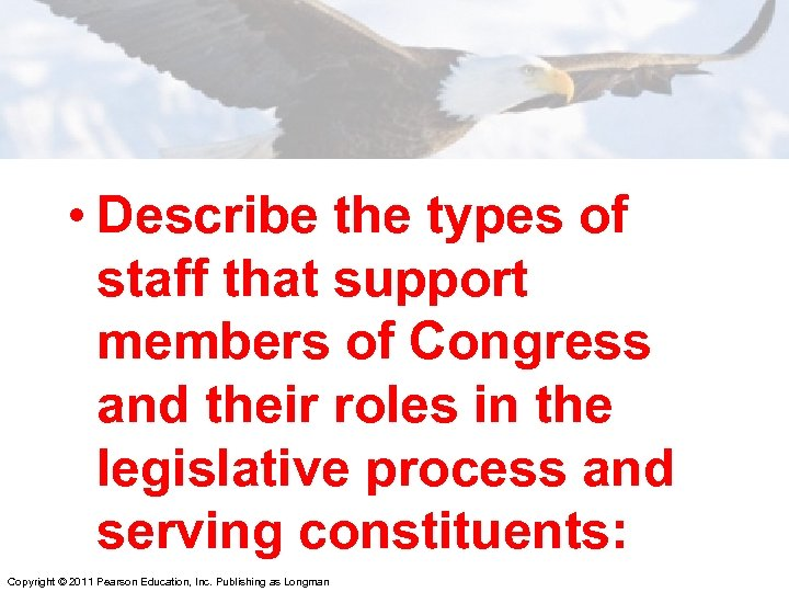 • Describe the types of staff that support members of Congress and their
