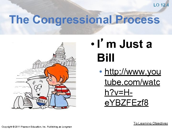 LO 12. 4 The Congressional Process • I'm Just a Bill • http: //www.