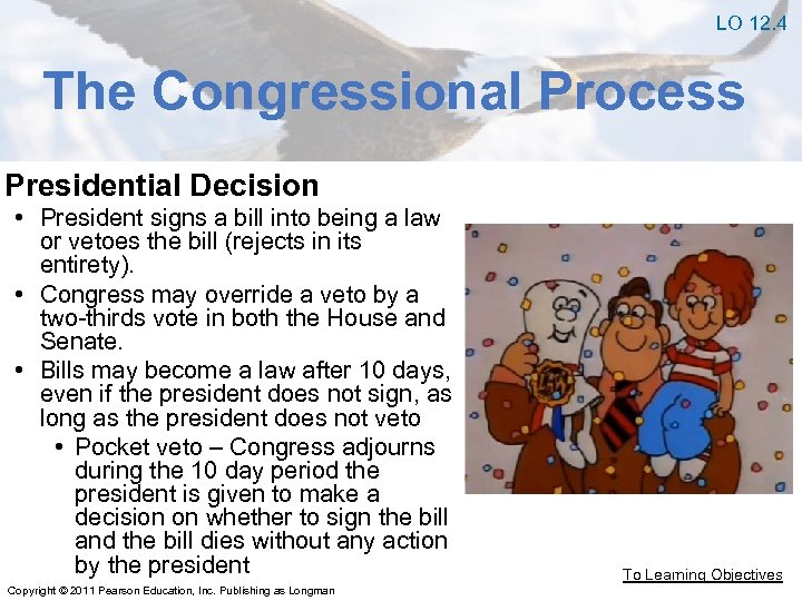 LO 12. 4 The Congressional Process Presidential Decision • President signs a bill into