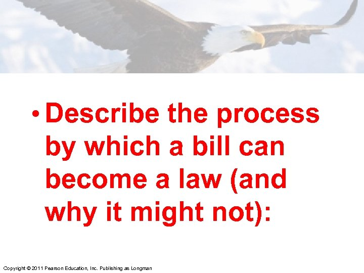 • Describe the process by which a bill can become a law (and