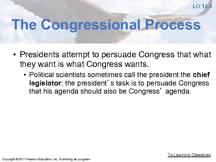 LO 12. 4 The Congressional Process • Presidents attempt to persuade Congress that what