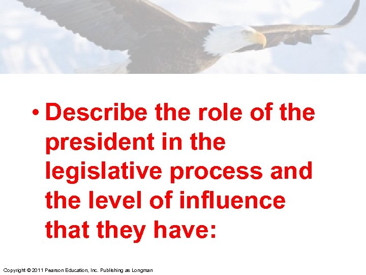 • Describe the role of the president in the legislative process and the