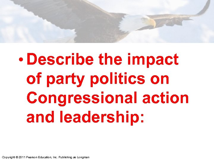 • Describe the impact of party politics on Congressional action and leadership: Copyright