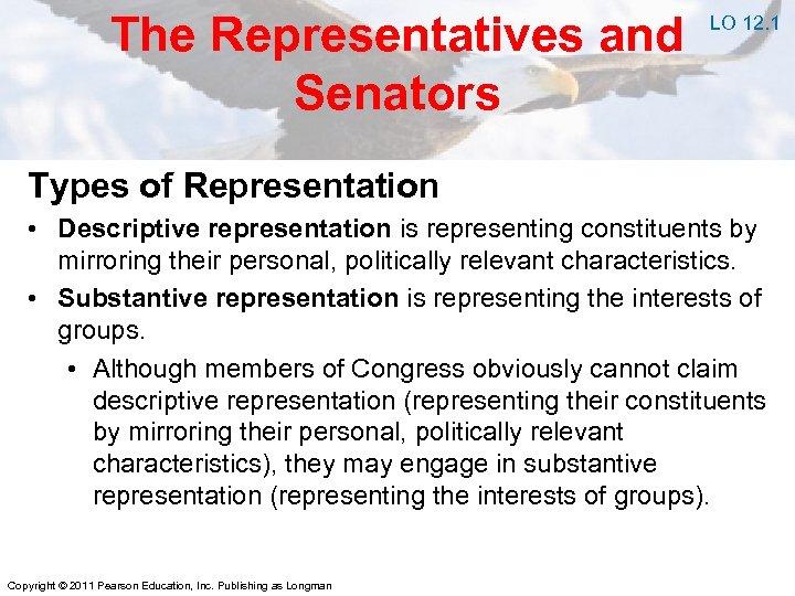 The Representatives and Senators LO 12. 1 Types of Representation • Descriptive representation is