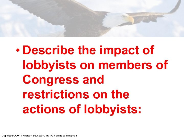 • Describe the impact of lobbyists on members of Congress and restrictions on
