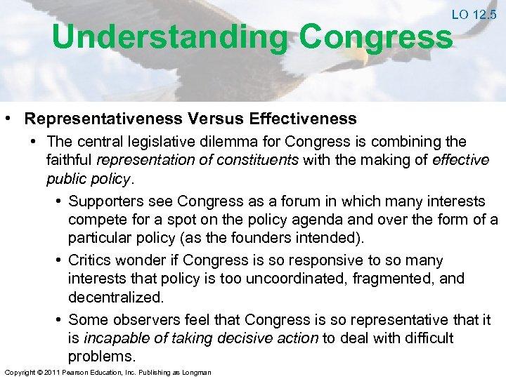 LO 12. 5 Understanding Congress • Representativeness Versus Effectiveness • The central legislative dilemma