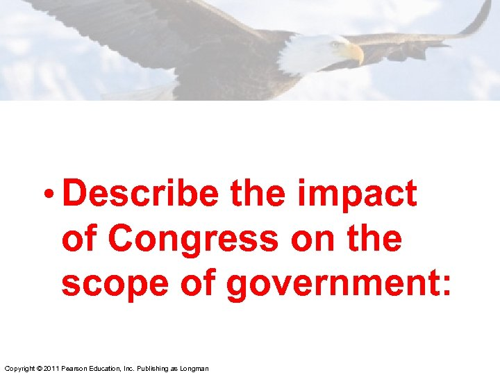 • Describe the impact of Congress on the scope of government: Copyright ©
