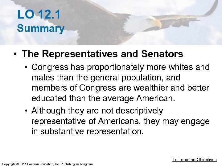 LO 12. 1 Summary • The Representatives and Senators • Congress has proportionately more