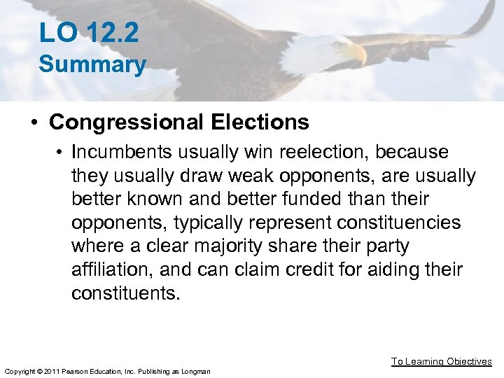 LO 12. 2 Summary • Congressional Elections • Incumbents usually win reelection, because they