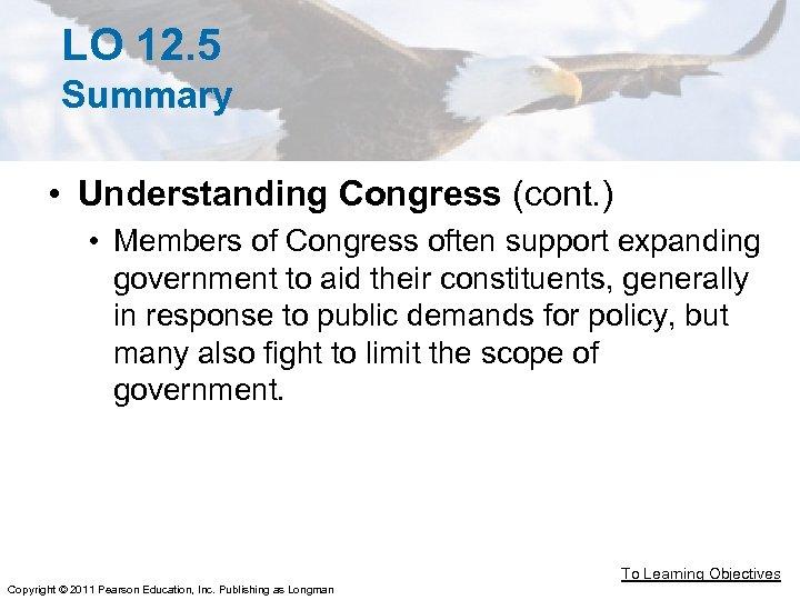 LO 12. 5 Summary • Understanding Congress (cont. ) • Members of Congress often