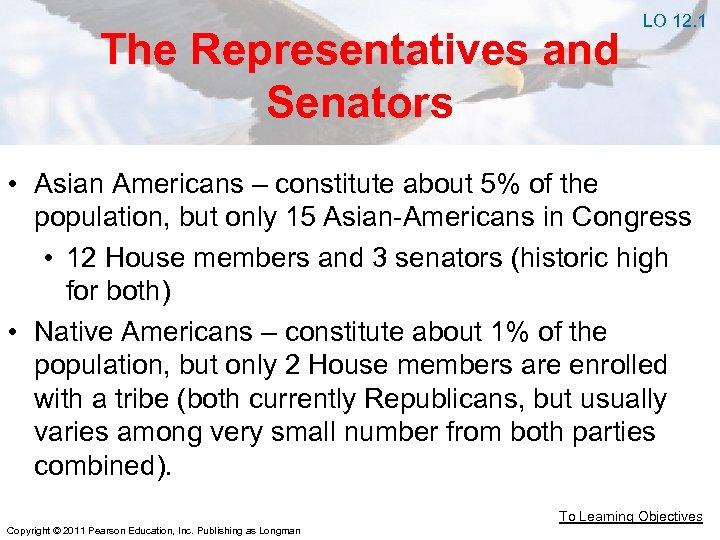 The Representatives and Senators LO 12. 1 • Asian Americans – constitute about 5%