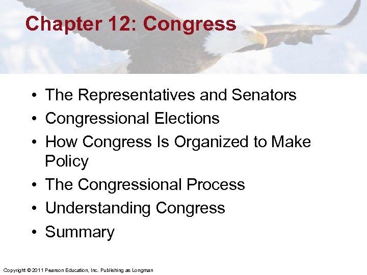 Chapter 12: Congress • The Representatives and Senators • Congressional Elections • How Congress