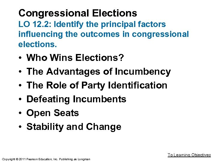 Congressional Elections LO 12. 2: Identify the principal factors influencing the outcomes in congressional