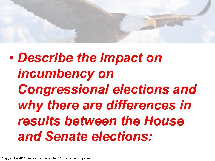 • Describe the impact on incumbency on Congressional elections and why there are