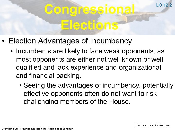 Congressional Elections LO 12. 2 • Election Advantages of Incumbency • Incumbents are likely