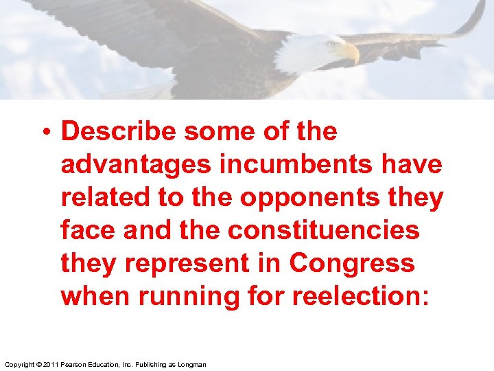 • Describe some of the advantages incumbents have related to the opponents they