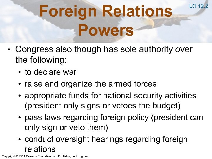 Foreign Relations Powers LO 12. 2 • Congress also though has sole authority over