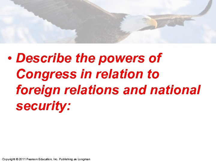• Describe the powers of Congress in relation to foreign relations and national