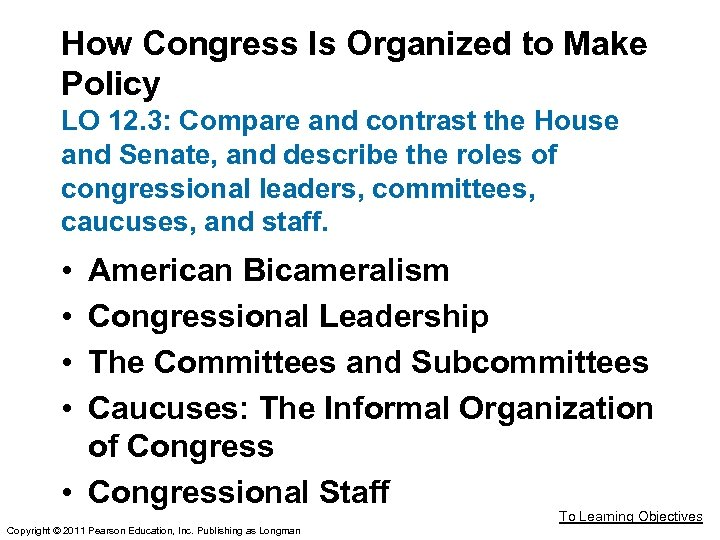How Congress Is Organized to Make Policy LO 12. 3: Compare and contrast the