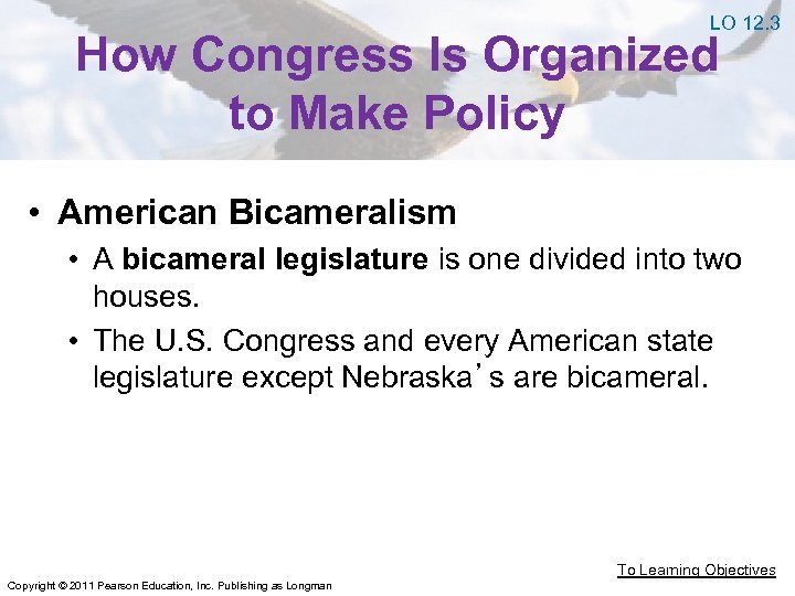 LO 12. 3 How Congress Is Organized to Make Policy • American Bicameralism •