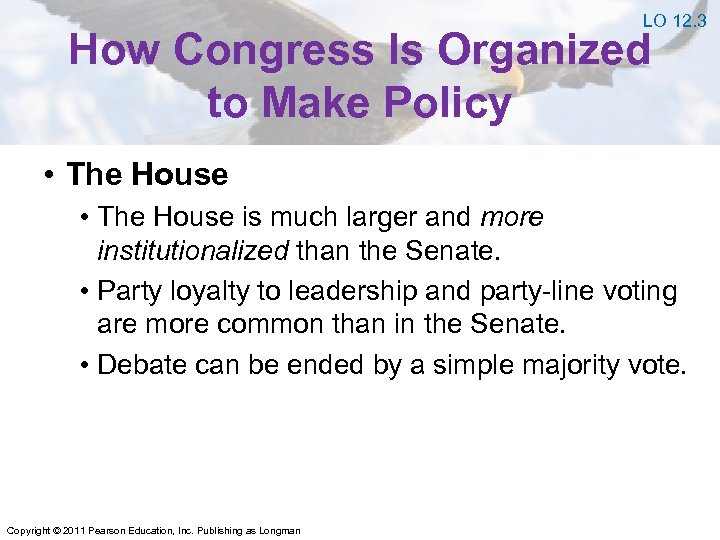 LO 12. 3 How Congress Is Organized to Make Policy • The House is