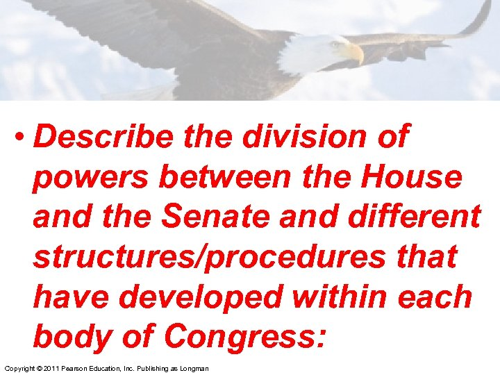 • Describe the division of powers between the House and the Senate and