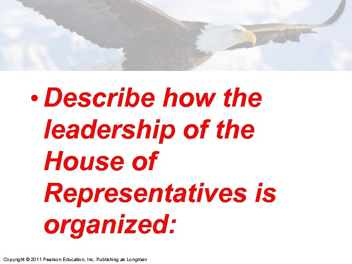 • Describe how the leadership of the House of Representatives is organized: Copyright