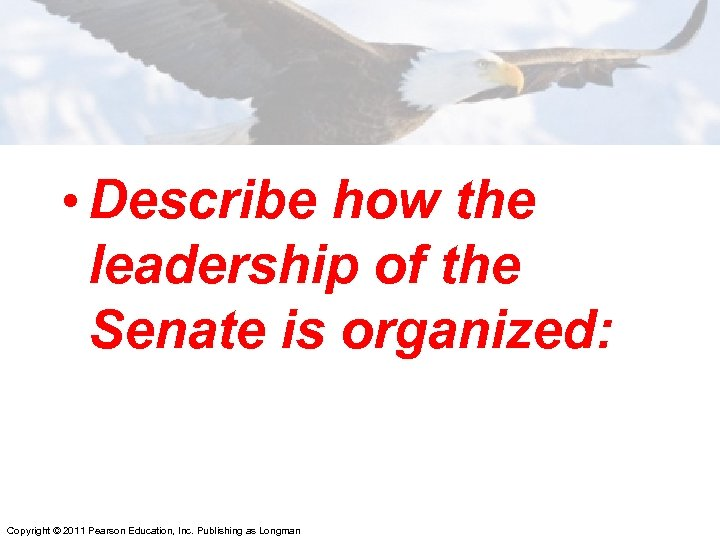 • Describe how the leadership of the Senate is organized: Copyright © 2011