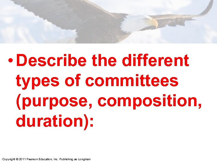 • Describe the different types of committees (purpose, composition, duration): Copyright © 2011