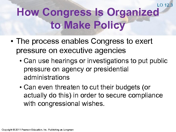 LO 12. 3 How Congress Is Organized to Make Policy • The process enables
