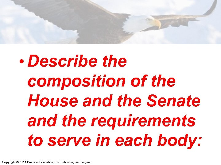 • Describe the composition of the House and the Senate and the requirements