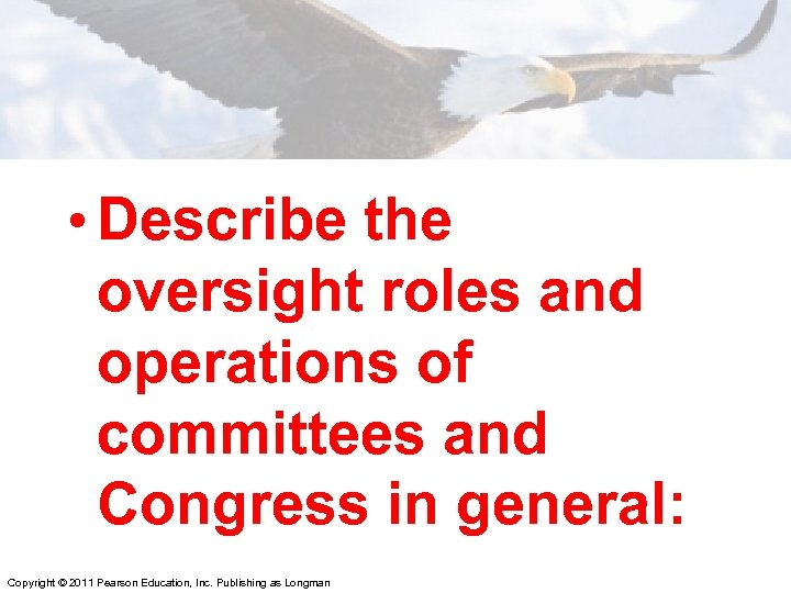 • Describe the oversight roles and operations of committees and Congress in general: