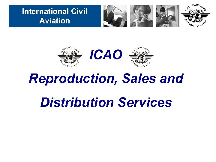International Civil Aviation Organization ICAO Reproduction, Sales and Distribution Services