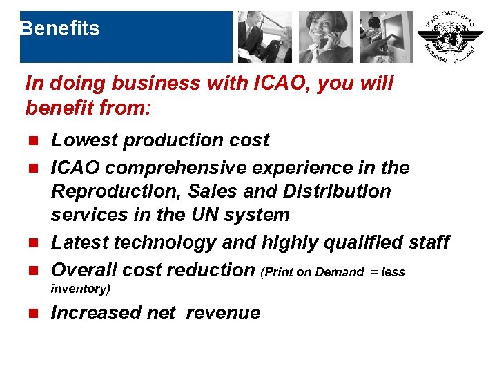 Benefits In doing business with ICAO, you will benefit from: Lowest production cost n