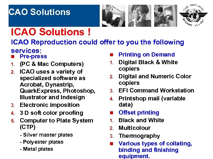 ICAO Solutions ! ICAO Reproduction could offer to you the following services: n Printing