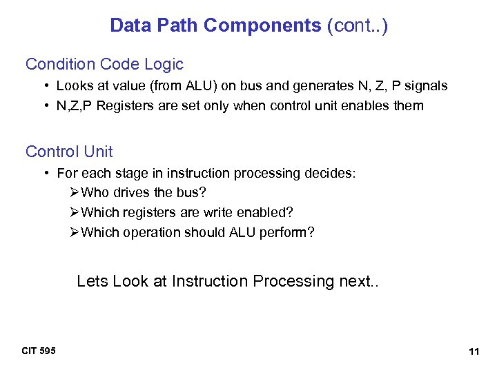 Data Path Components (cont. . ) Condition Code Logic • Looks at value (from