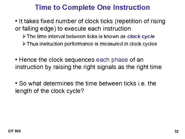Time to Complete One Instruction • It takes fixed number of clock ticks (repetition