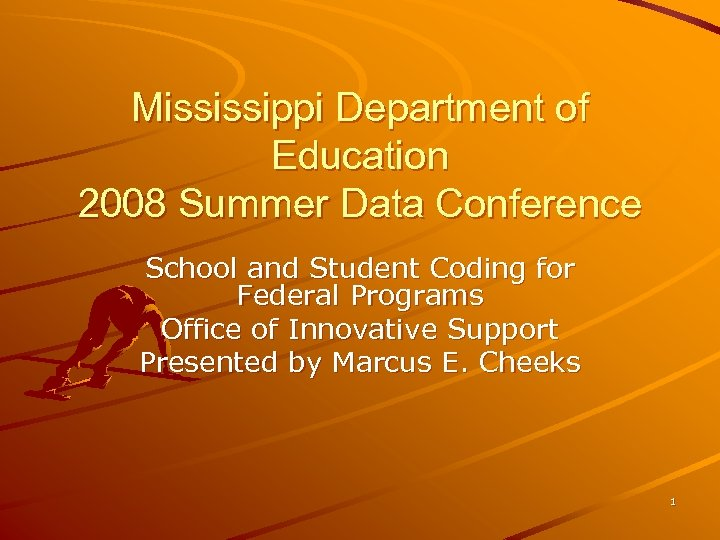 Mississippi Department of Education 2008 Summer Data Conference School and Student Coding for Federal
