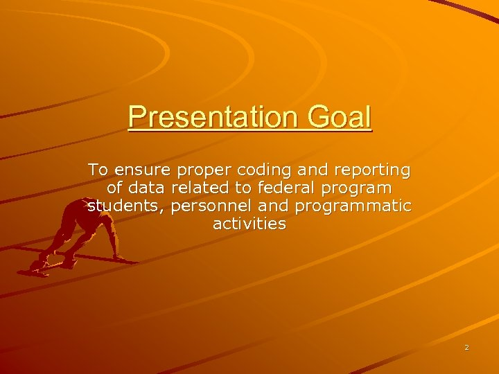 Presentation Goal To ensure proper coding and reporting of data related to federal program