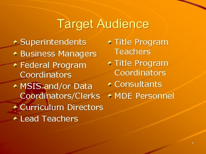 Target Audience Superintendents Business Managers Federal Program Coordinators MSIS and/or Data Coordinators/Clerks Curriculum Directors