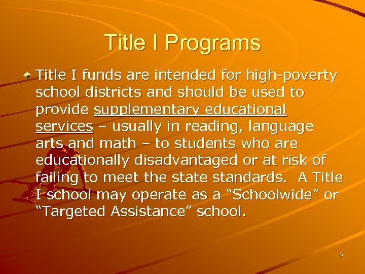 Title I Programs Title I funds are intended for high-poverty school districts and should