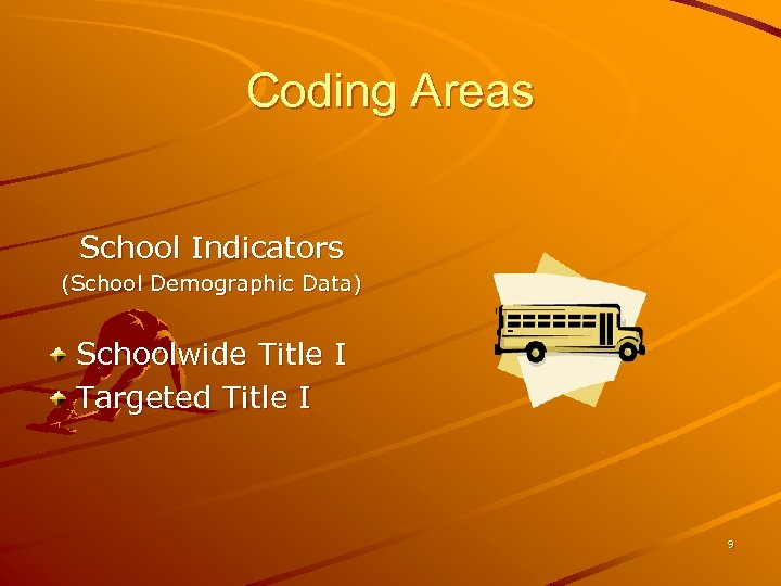 Coding Areas School Indicators (School Demographic Data) Schoolwide Title I Targeted Title I 9