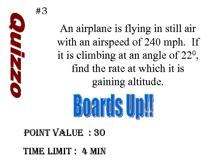 #3 An airplane is flying in still air with an airspeed of 240 mph.