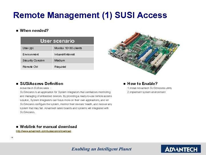 Remote Management (1) SUSI Access n When needed? User scenario User ppl. Environment Intranet/Internet