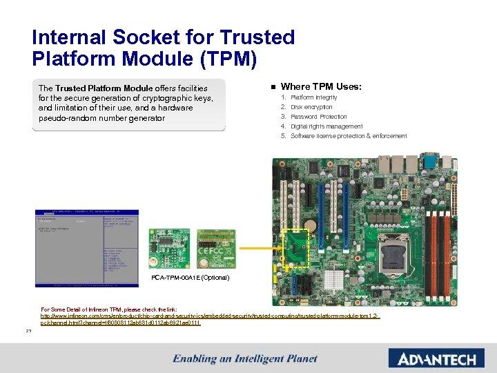 Internal Socket for Trusted Platform Module (TPM) The Trusted Platform Module offers facilities for