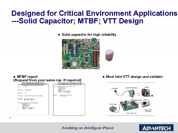 Designed for Critical Environment Applications ---Solid Capacitor; MTBF; VTT Design n Solid capacitor for