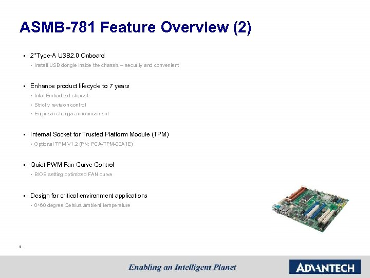 ASMB-781 Feature Overview (2) § 2*Type-A USB 2. 0 Onboard • Install USB dongle