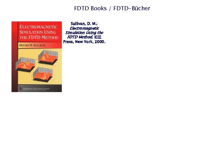 FDTD Books / FDTD-Bücher Sullivan, D. M. : Electromagnetic Simulation Using the FDTD Method.