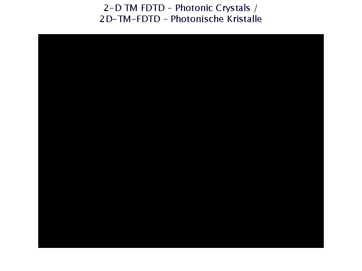 2 -D TM FDTD – Photonic Crystals / 2 D-TM-FDTD – Photonische Kristalle