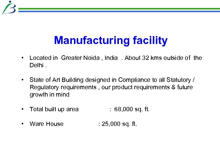 Manufacturing facility • Located in Greater Noida , India. About 32 kms outside of
